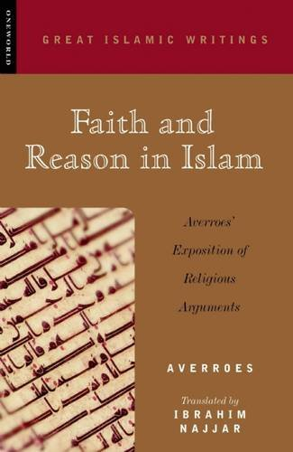 Faith and Reason in Islam: Averroes' Exposition of Religious Arguments (Great Islamic Writings)