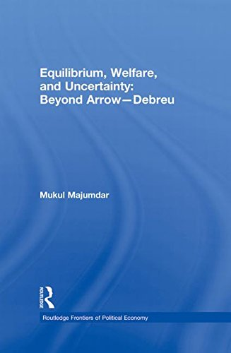 Equilibrium, Welfare and Uncertainty: Beyond Arrow-Debreu (Routledge Frontiers of Political Economy)