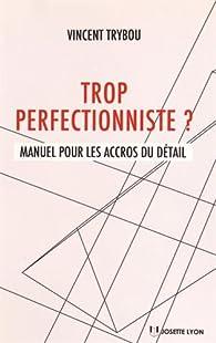 Trop perfectionniste ? par Vincent Trybou