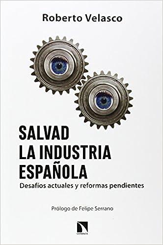 Salvad la industria española: Desafíos actuales y reformas pendientes: Amazon.es: Roberto Velasco Barroetabeña: Libros