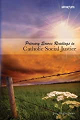 Primary Source Readings in Catholic Social Justice Paperback