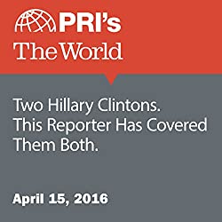 Two Hillary Clintons. This Reporter Has Covered Them Both