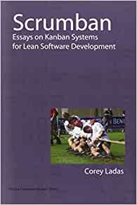scrumban essays on kanban systems for lean software development Scrumban: essays on kanban systems for lean software development ebook: corey ladas: amazonin: kindle store.
