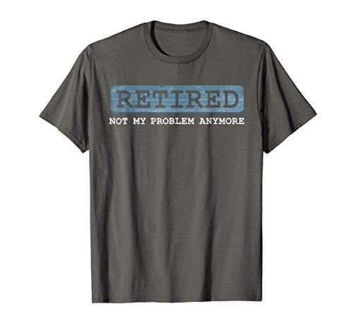 Mens Retired Not My Problem Anymore Funny Retirement Gift T-Shirt 2XL Asphalt