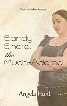 Sandy Shore, the Much-Adored (The Cassie Perkins Series Book 5) by [Hunt, Angela]