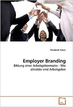 Book Employer Branding: Bildung einer Arbeitgebermarke - Wie attraktiv sind Arbeitgeber (German Edition)