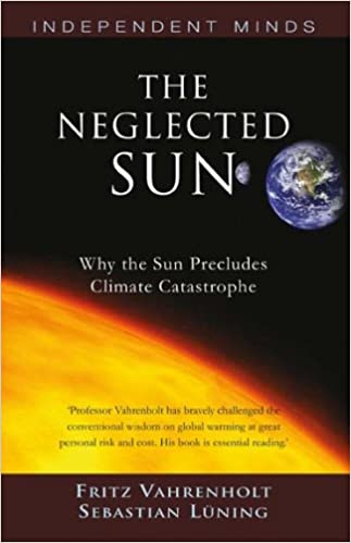 The Neglected Sun: How the Sun Precludes Climate Catastrophe (Independent Minds)