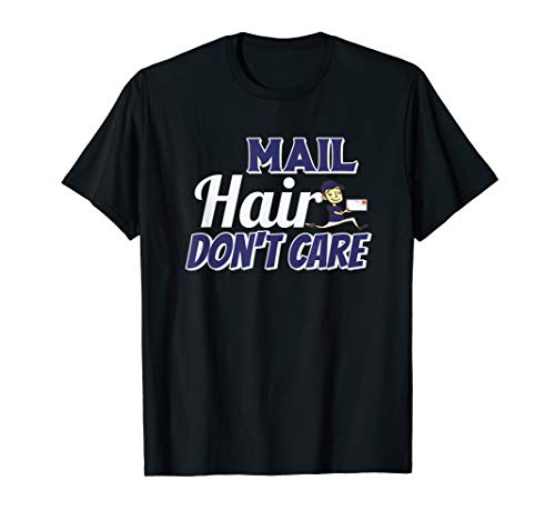 Mail Hair Don't Care Funny Postal Worker T Shirt from Postal Gear, Apparel and Accessories