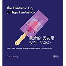 The Fantastic Fig: Explore Fruits, Vegetables, and Shapes in English, Spanish, Chinese & Korean (Bilingual Kids Series Book 2)