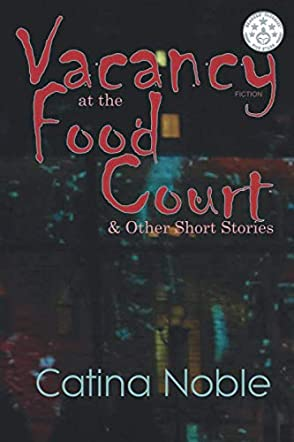 Vacancy at the Food Court & Other Short Stories