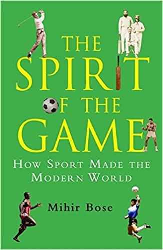 The Spirit of the Game: How Sport Made the Modern World ...