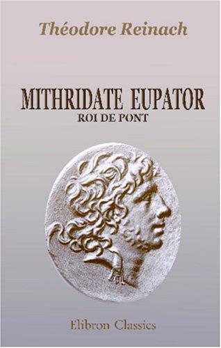 Download Mithridate Eupator, roi de Pont: Bibliothèque d'archéologie, d'art et d'histoire ancienne (French Edition) PDF