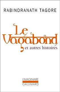 Le vagabond et autres histoires par Tagore