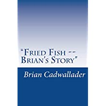 """Fried Fish -- Brian's Story"": Autobiography"