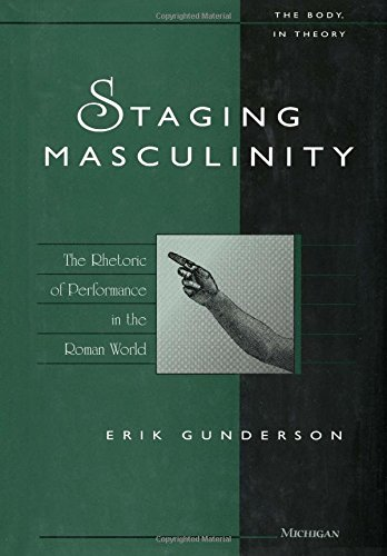 Staging Masculinity: The Rhetoric of Performance in the Roman World (The Body, In Theory: Histories of Cultural Materialism) by University of Michigan Press