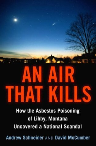 An Air That Kills: How the Asbestos Poisoning of Libby, Montana Uncovered a National Scandal