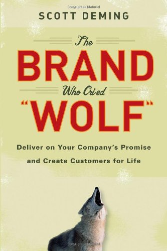 Read Online The Brand Who Cried Wolf: Deliver on Your Company's Promise and Create Customers for Life pdf