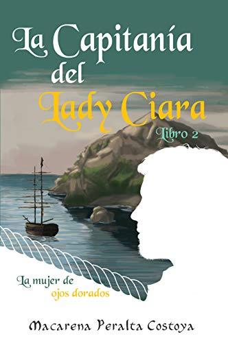 La capitanía del Lady Ciara. Libro 2. La mujer de ojos dorados: Una aventura entre piratas en las peligrosas aguas del...
