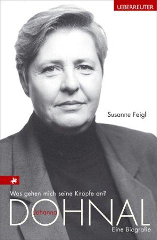 Was gehen mich seine Knöpfe an?: Johanna Dohnal. Eine Biografie