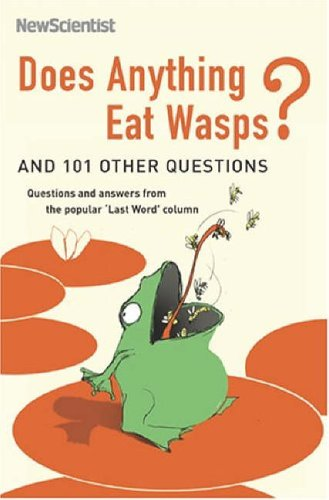 Does Anything Eat Wasps?: And 101 Other Questions (New Scien...
