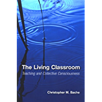 The Living Classroom: Teaching and Collective Consciousness (Suny Series in Transpersonal and Humanistic Psychology) (English Edition)