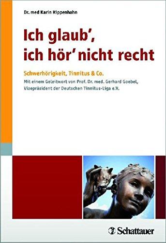 Ich glaub', ich hör' nicht recht: Schwerhörigkeit, Tinnitus & Co. Mit einem Geleitwort von Prof. Dr. med. Gerhard Goebel, Vizepräsident der Deutschen Tinnitus-Liga e.V.