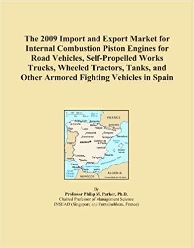 The 2009 Import and Export Market for Internal Combustion Piston Engines for Road Vehicles, Self-Propelled Works Trucks, Wheeled Tractors, Tanks, and Other Armored Fighting Vehicles in Spain
