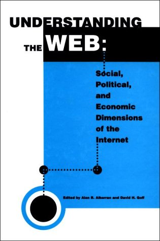Understanding the Web: The Social, Political, and Economic Dimensions of the Internet