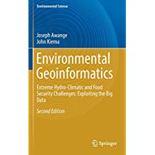 Environmental Geoinformatics: Extreme Hydro-Climatic and Food Security Challenges: Exploiting the Big Data (Environmental Science and Engineering)