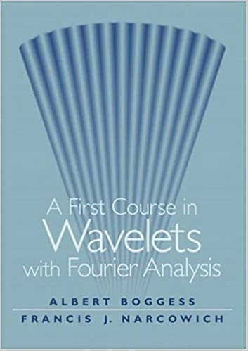 a first course in wavelets with fourier analysis boggess albert narcowich francis j