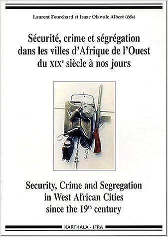 Sécurité, crime et ségrégation dans les villes d'Afrique de l'Ouest du XIXe siècle à nos jours pdf, epub