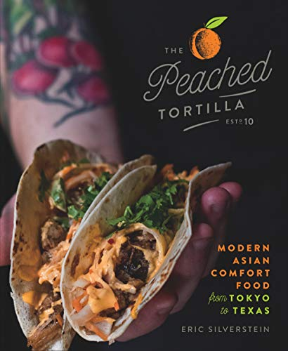 The Peached Tortilla: Modern Asian Comfort Food from Tokyo to Texas by Eric Silverstein