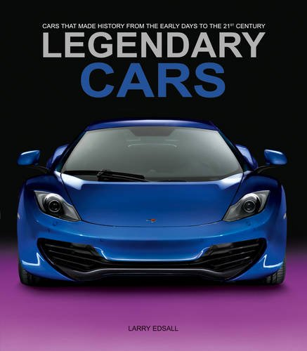 Download Legendary Cars: Cars That Made History from the Early Days to the 21st Century PDF