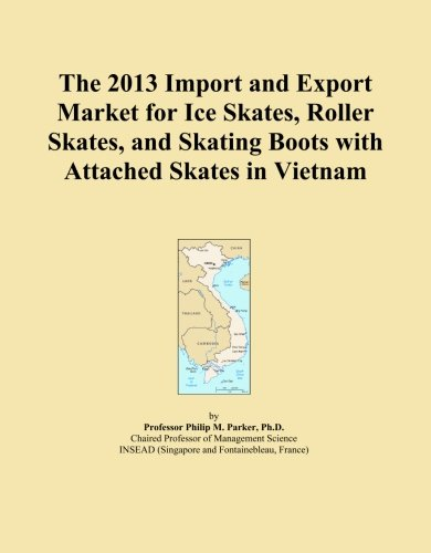 The 2013 Import and Export Market for Ice Skates, Roller Skates, and Skating Boots with Attached Skates in Vietnam by ICON Group International, Inc.