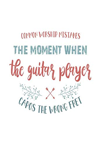 Common Worship Mistakes The Moment When The Guitar Player Capos The Wrong Fret: Funny Blank Lined Journal Notebook, 120 Pages, Soft Matte Cover, 6 x 9