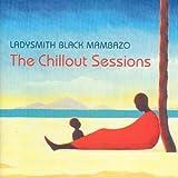The Chillout Sessions: LADYSMITH BLACK MAMBAZO