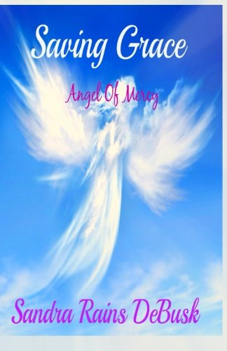 Book: Saving Grace - Angel Of Mercy by Sandra Rains DeBusk