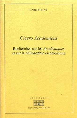 Cicero Academicus : Recherches sur les Académiques et sur la philosophie cicéronienne Broché – 22 juin 2017 Carlos Lévy Ecole Française de Rome 2728312648 Critique littéraire
