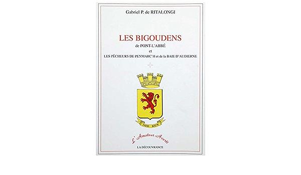 Les Bigoudens de Pont-L'Abbé et les pêcheurs de Penmarc'h et de la baie  d'Audierne (L'amateur averti) (French Edition): Ritalongi, Gabriel P. de:  9782910452148: Amazon.com: BooksAmazon.com