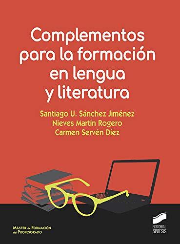 Complementos para formación en lengua y literatura: 04 Ciencias Sociales y Humanidades: Amazon.es: Sánchez Jiménez, Santiago U., Martín Roguero, Nieves, Servén Díez, Carmen: Libros
