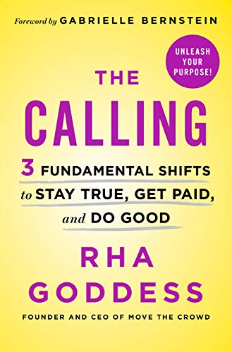 Book Cover: The Calling: 3 Fundamental Shifts to Stay True, Get Paid, and Do Good