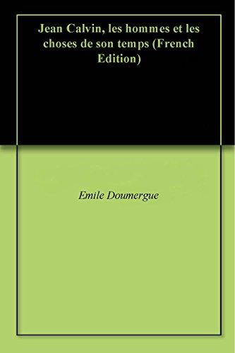 Jean Calvin, les hommes et les choses de son temps (French Edition)