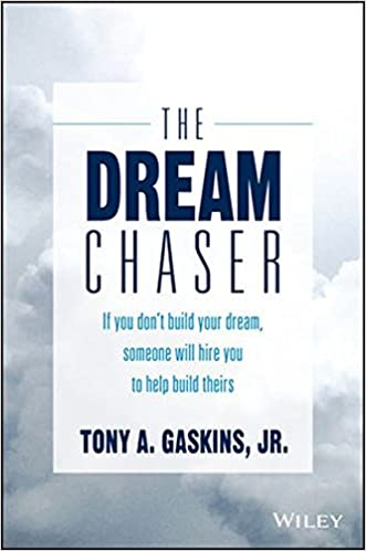 The dream chaser if you dont build your dream someone will hire the dream chaser if you dont build your dream someone will hire you to help build theirs tony a gaskins jr 9781119318903 amazon books malvernweather Images