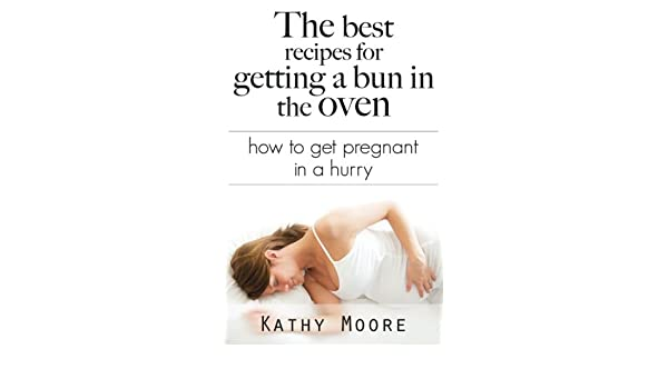 The Best Recipes for getting a bun in the Oven : How to get ...