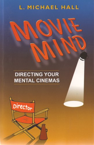 Movie Mind: Directing Your Mental Cinemas by Neuro-Semantic Publications