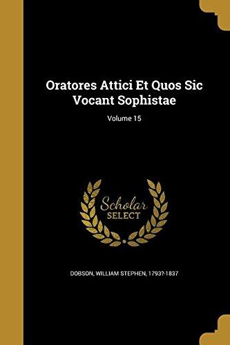 Oratores Attici Et Quos Sic Vocant Sophistae; Volume 15 PDF