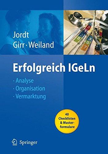 Erfolgreich IGeLn: Analyse - Organisation - Vermarktung (Erfolgskonzepte Praxis- & Krankenhaus-Management) (German Edition) by Springer