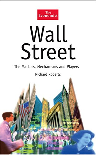 Wall Street: The Markets, Mechanisms and Players (The Economist Series)