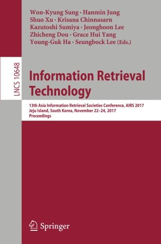 Information Retrieval Technology: 13th Asia Information Retrieval Societies Conference, AIRS 2017, Jeju Island, South Korea, November 22-24, 2017, Proceedings (Lecture Notes in Computer Science)