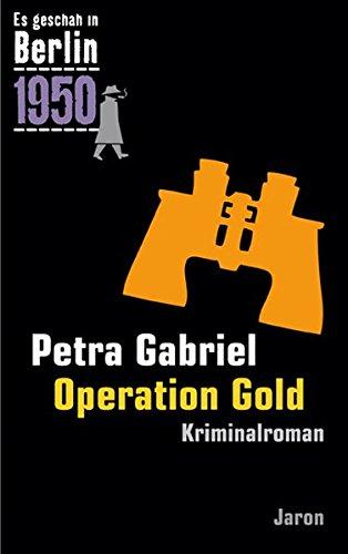 Operation Gold: Kappes 21. Fall. Kriminalroman (Es geschah in Berlin 1950)